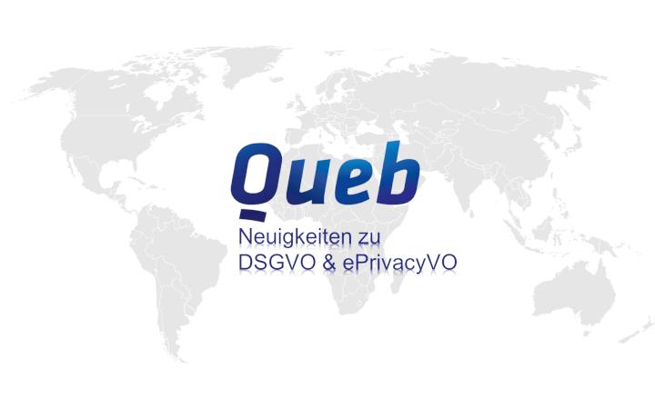 Neues aus der Welt der Datenschutzgrund- (DSGVO) und ePrivacy-Verordnung