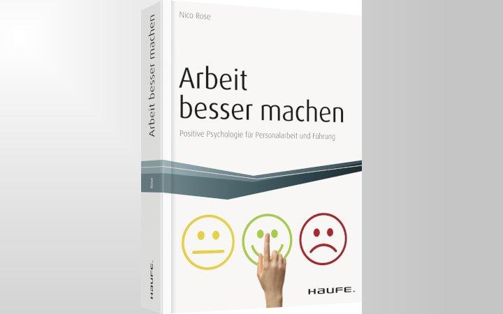 """Buchrezension: """"Arbeit besser machen: Positive Psychologie für Personalarbeit und Führung"""""""